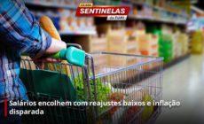 Salários de brasileiros encolhem com reajustes baixos e inflação galopante especial Sentinelas da Tupi