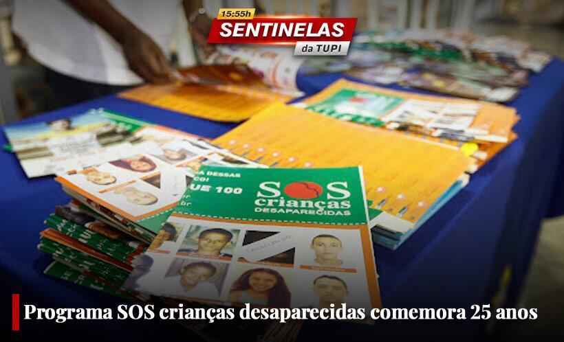 Programa SOS Crianças Desaparecidas completa 25 anos Sentinelas da Tupi especial